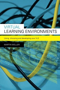 Virtual Learning Environments: Using, Choosing and Developing Your Vle 9780415414319
