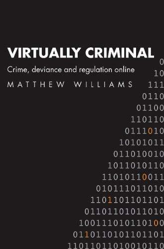 Virtually Criminal: Crime, Deviance and Regulation Online 9780415364041