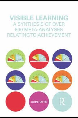 Visible Learning: A Synthesis of Over 800 Meta-Analyses Relating to Achievement 9780415476171