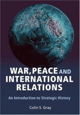 War, Peace, and International Relations: An Introduction to Strategic History 9780415386395