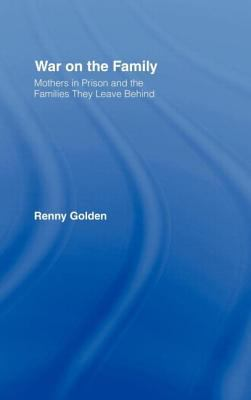 War on the Family: Mothers in Prison and the Families They Leave Behind 9780415946704