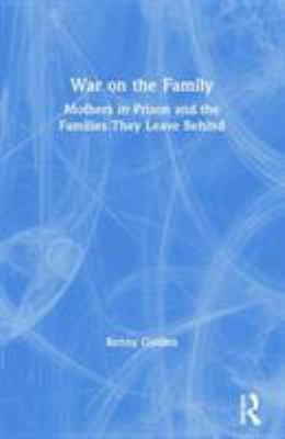 War on the Family: Mothers in Prison and the Families They Leave Behind 9780415946711