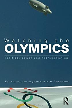 Watching the Olympics: Politics, Power and Representation 9780415578332