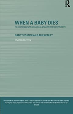 When a Baby Dies: The Experience of Late Miscarriage, Stillbirth and Neonatal Death 9780415252768