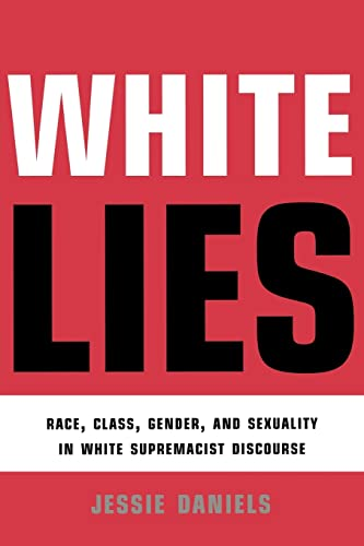 White Lies: Race, Class, Gender and Sexuality in White Supremacist Discourse 9780415912907