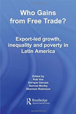 Who Gains from Free Trade?: Export-Led Growth, Inequality and Poverty in Latin America 9780415770446