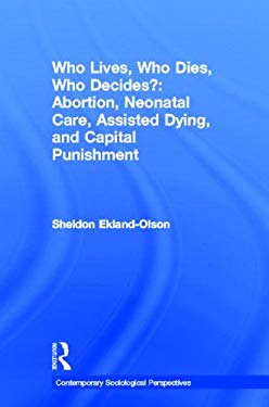 Who Lives, Who Dies, Who Decides?: Abortion, Neonatal Care, Assisted Dying, and Capital Punishment 9780415892469