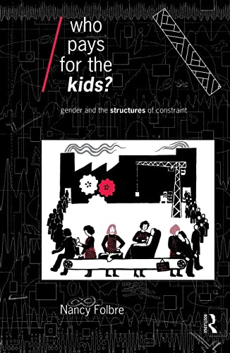 Who Pays for the Kids?: Gender and the Structure of Constraint 9780415075657