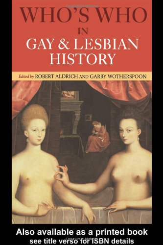 Who's Who in Gay and Lesbian History: From Antiquity to the Mid-Twentieth Century 9780415159838