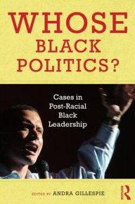 Whose Black Politics?: Cases in Post-Racial Black Leadership 9780415992152