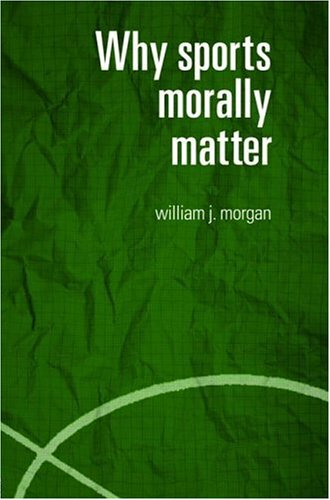 Why Sports Morally Matter 9780415357746