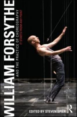 William Forsythe and the Practice of Choreography: It Starts from Any Point 9780415978231
