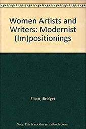 Women Artists and Writers: Modernist (Im)Positionings - Elliott, Bridget / Elliott, B.