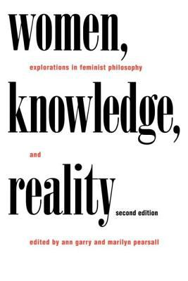 Women, Knowledge, and Reality: Explorations in Feminist Philosophy 9780415917971