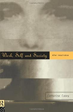 Work, Self and Society: After Industrialism 9780415112024