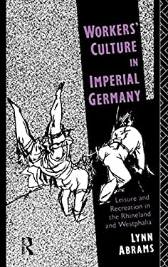 Workers' Culture in Imperial Germany 9780415076357
