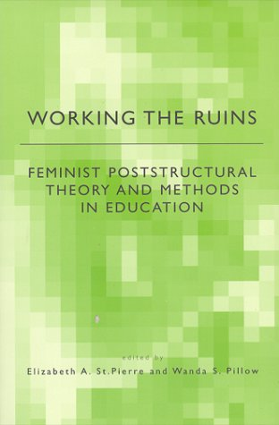 Working the Ruins: Feminist Poststructural Theory and Methods in Education 9780415922760