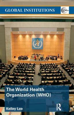 The World Health Organization (Who) 9780415370134