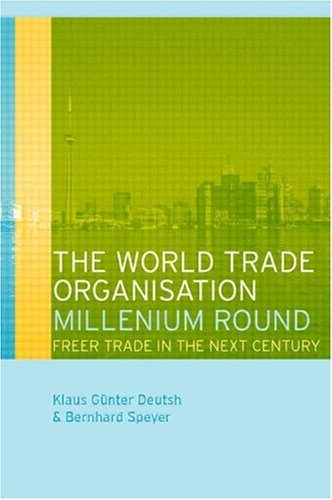 The World Trade Organization Millennium Round: Freer Trade in the Twenty First Century 9780415238151