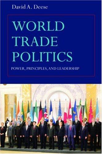 World Trade Politics: Power, Principles and Leadership 9780415774055