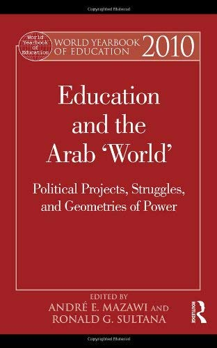 World Yearbook of Education: Education and the Arab 'World': Political Projects, Struggles, and Geometries of Power 9780415800341