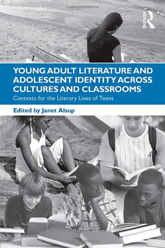 Young Adult Literature and Adolescent Identity Across Cultures and Classrooms: Contexts for the Literary Lives of Teens 9780415876995