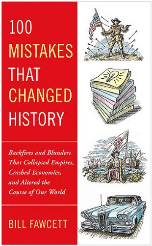 100 Mistakes That Changed History: Backfires and Blunders That Collapsed Empires, Crashed Economies, and Altered the Course of Our World 9780425236659