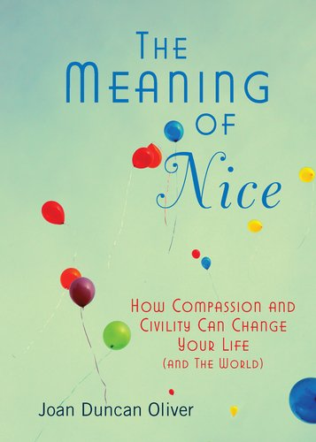 The Meaning of Nice: How Compassion and Civility Can Change Your Life (and the World) 9780425240878
