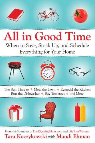 All in Good Time: When to Save, Stock Up, and Schedule Everything for Your Home 9780425245163