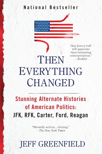 Then Everything Changed: Stunning Alternate Histories of American Politics: JFK, RFK, Carter, Ford, Reagan 9780425245330