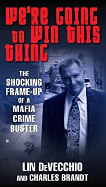 We're Going to Win This Thing: The Shocking Frame-Up of a Mafia Crime Buster 9780425246092