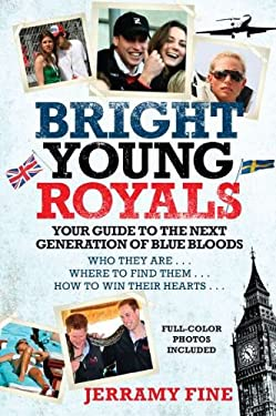 Bright Young Royals: Your Guide to the Next Generation of Blue Bloods 9780425246870