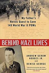Behind Nazi Lines: My Father's Heroic Quest to Save 149 World War II POWs 23131204