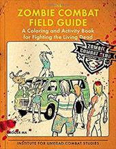 The Zombie Combat Field Guide: A Coloring and Activity Book For Fighting the Living Dead 23063151