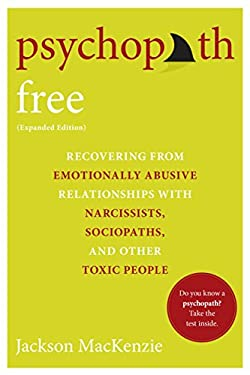 Psychopath Free (Expanded Edition) : Recovering from Emotionally Abusive Relationships with Narcissists, Sociopaths, and Other Toxic People
