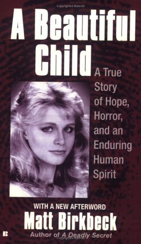 A Beautiful Child: A True Story of Hope, Horror, and an Enduring Human Spirit 9780425204405