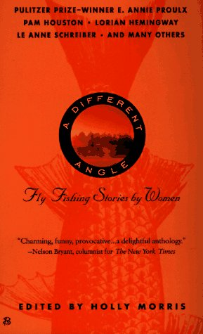 A Different Angle: Fly Fishing Stories by Women 9780425161876