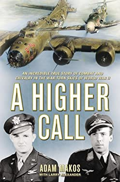 A Higher Call: An Incredible True Story of Combat and Chivalry in the War-Torn Skies of World War II 9780425252864