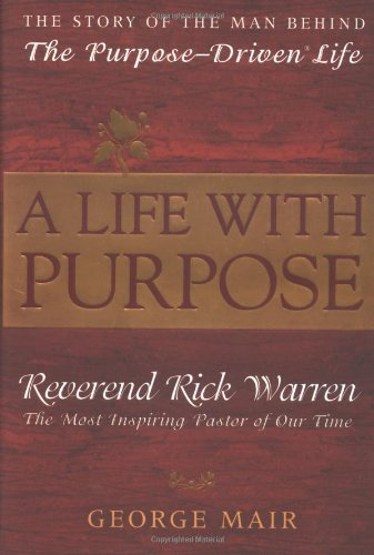 A Life with Purpose: The Story of Bestselling Author and America's Most Inspiring Minister, Rick Warren 9780425201749