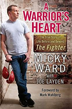 A Warrior's Heart: The True Story of Life Before and Beyond the Fighter 9780425247556