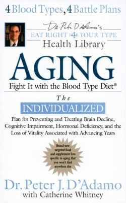 Aging: Fight It with the Blood Type Diet: Eat Right for Your Type Health Library 9780425212073