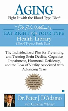 Aging: Fight It with the Blood Type Diet: The Individualized Plan for Preventing and Treating Brain Impairment, Hormonal Deficiency, and the Loss of V 9780425213414