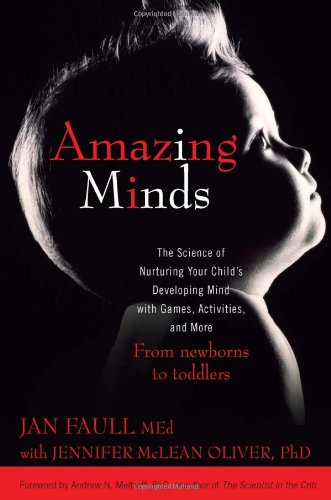 Amazing Minds: The Science of Nurturing Your Child's Developing Mind with Games, Activites, and More 9780425232248