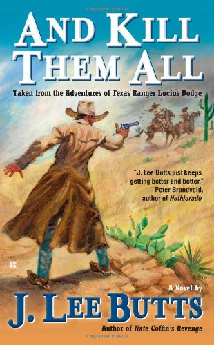 And Kill Them All: Taken from the Adventures of Texas Ranger Lucius Dodge 9780425237779