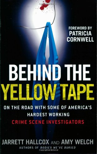 Behind the Yellow Tape: On the Road with Some of America's Hardest Working Crime Scene Investigators 9780425221662