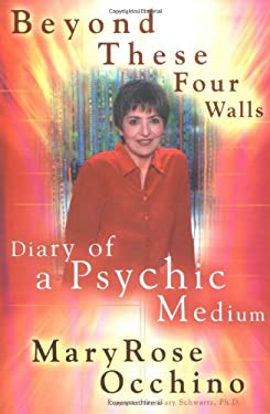 Beyond These Four Walls: 6diary of a Psychic Medium 9780425194102