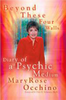Beyond These Four Walls: Diary of a Psychic Medium 9780425200216