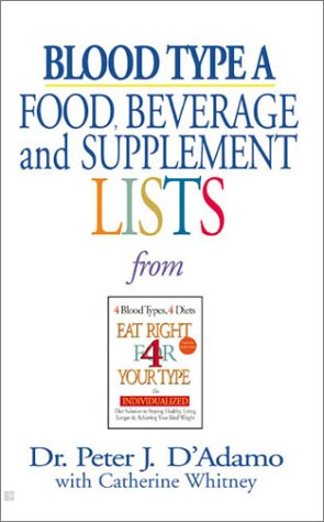 """Blood Type """"A"""" Food, Beverage and Supplemental Lists  by Peter J. D'Adamo, Catherine Whitney"""