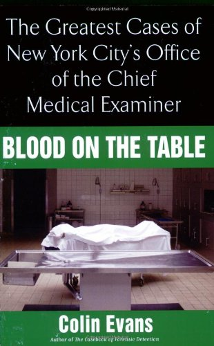 Blood on the Table: The Greatest Cases of New York City's Office of the Chief Medical Examiner 9780425219379