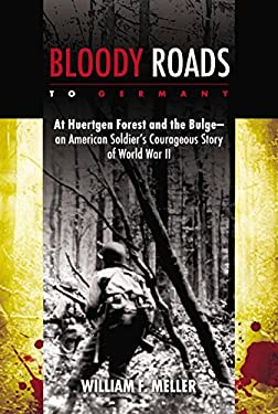 Bloody Roads to Germany: At Huertgen Forest and the Bulge--An American Soldier's Courageous Story of World War II 9780425259610